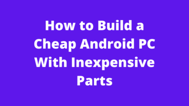 How to Build a Cheap Android PC With Inexpensive Parts