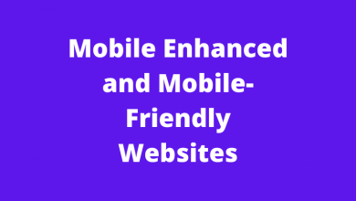 Mobile Enhanced and Mobile-Friendly Websites